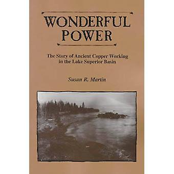 Merveilleux pouvoir l'histoire du cuivre antique dans le bassin du lac supérieur par MARTIN & SUSAN R.
