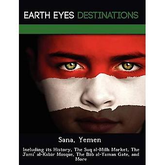 Sana Jemen met inbegrip van haar geschiedenis de Suq alMilh markt The Jami alKabir moskee The Bb alYaman Gate en meer door Knight & Dave