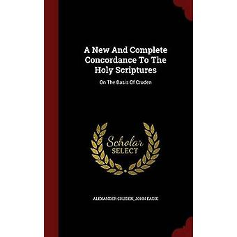 A New And Complete Concordance To The Holy Scriptures On The Basis Of Cruden by Cruden & Alexander