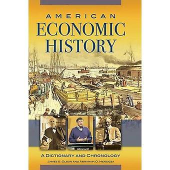 Wörterbuch der amerikanischen Wirtschaftsgeschichte A und Chronologie von & James Olson