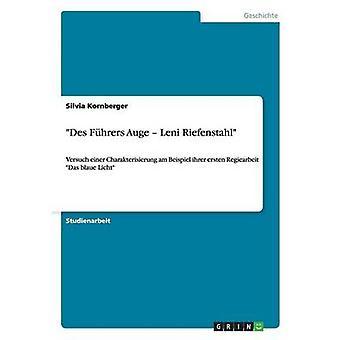 Des Fhrers Auge  Leni RiefenstahlVersuch einer Charakterisierung am Beispiel ihrer ersten Regiearbeit Das blaue Licht by Kornberger & Silvia