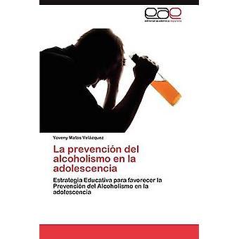 La Prevencion del Alcoholismo En La Adolescencia by Matos Vel Zquez & Yoveny
