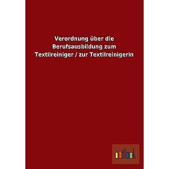 Verordnung ber die Berufsausbildung zum Textilreiniger zur Textilreinigerin por ohne Autor