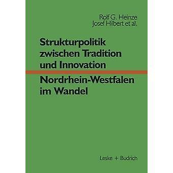 Strukturpolitik zwischen Tradition und Innovation  NRW im Wandel by Heinze & Rolf