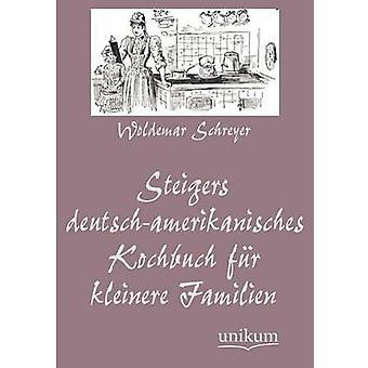 Steigers DeutschAmerikanisches Kochbuch päls Kleinere Familien av Schreyer & Woldemar