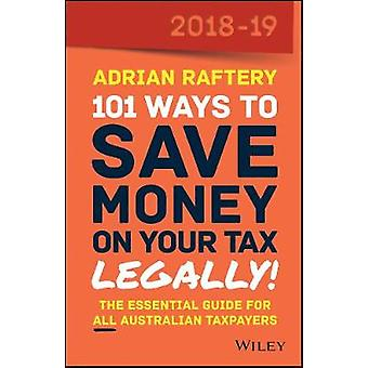 101 Ways To Save Money on Your Tax - Legally! 2018-2019 by 101 Ways T