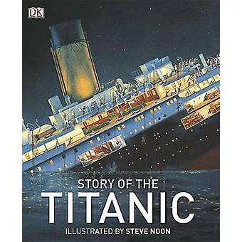 Story of the Titanic by Steve Noon - Eric Kentley - 9780756691714 Book