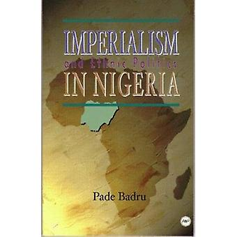 Imperialism and Ethnic Politics in Nigeria by Pade Badru - 9780865436