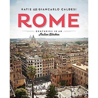 Rome - Centuries in an Italian Kitchen by Katie Caldesi - Giancarlo Ca