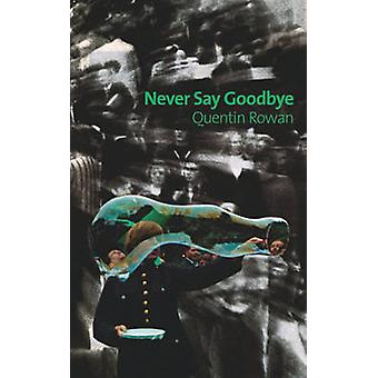 Never Say Goodbye by Quentin Rowan - 9781891241581 Book