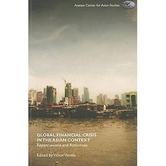 Global Financial Crisis in the Asian Context - Repercussions and Respo