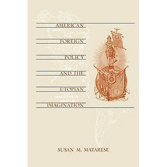 La política exterior estadounidense y la imaginación utópica por Susan M. Matar