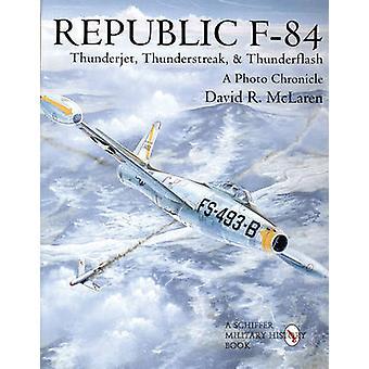 Republic F-84 - Thunderjet - Thunderstreak - & Thunderflash/a Photo Ch