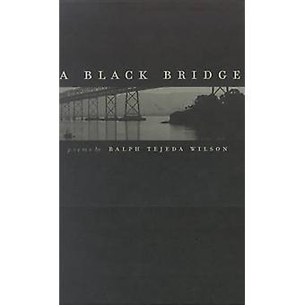 A Black Bridge - Poems by Ralph Tejeda Wilson - 9780874173604 Book
