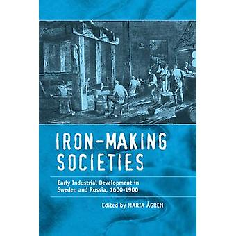 IronMaking samhällen tidig industriell utveckling i Sverige och Ryssland 16001900 av Agren & Maria