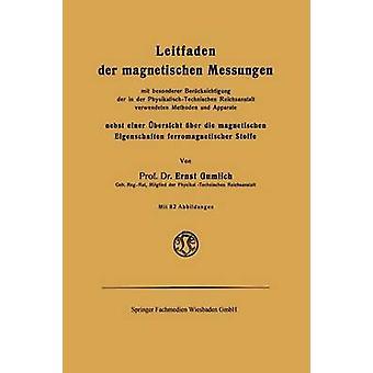 Leitfaden Der Magnetischen Messungen Nebst Einer Ubersicht Uber Die Magnetischen Eigenschaften Ferromagnetischer Stoffe by Gumlich & Ernst