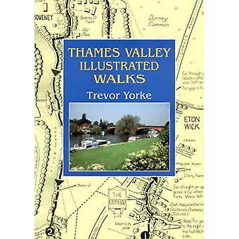 Thames Valley Illustrated Walks by Trevor Yorke