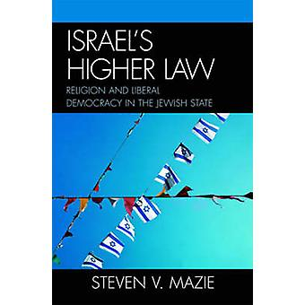 Israels Higher Law Religion and Liberal Democracy in the Jewish State by Mazie & Steven V.