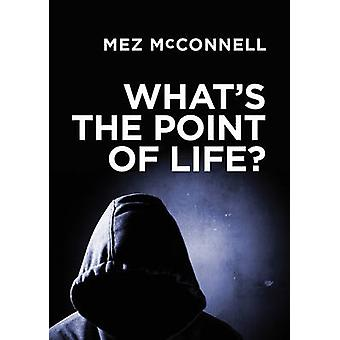 Whats the Point of Life by Mez McConnell