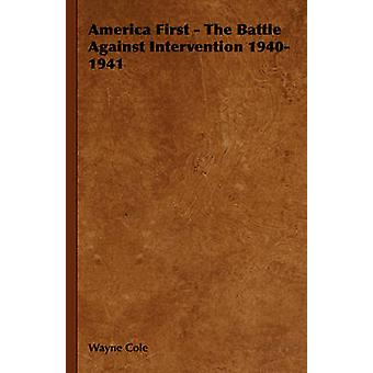 America First  The Battle Against Intervention 19401941 by Cole & Wayne