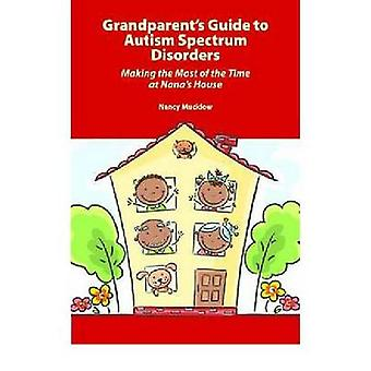 Grandparents Guide to Autism Spectrum Disorders Making the Most of the Time at Nanas House by Mucklow & Nancy