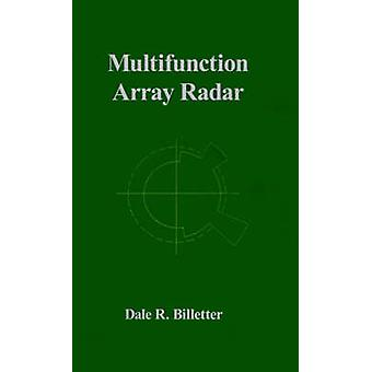 Multifunction Array Radar by Billetter & Dale R.