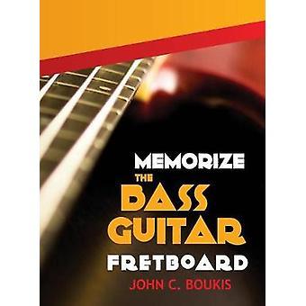 Memorize The Bass Guitar Fretboard 2017 Edition by Boukis & John C.