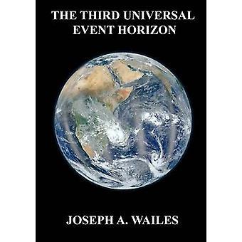The Third Universal Event Horizon by Wailes & Joseph A.