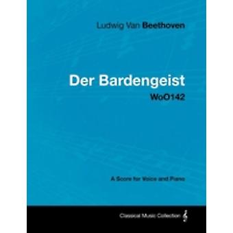 Ludwig Van Beethoven  Der Bardengeist  Woo142  A Score for Voice and Piano by Beethoven & Ludwig Van