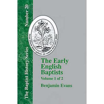 The Early English Baptists  Volume 1 by Evans & Benjamin