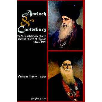 Antioch and Canterbury The Syrian Orthodox Church and the Church of England 18741928 by Taylor & William