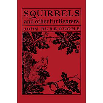 Squirrels and Other FurBearers Yesterdays Classics by Burroughs & John