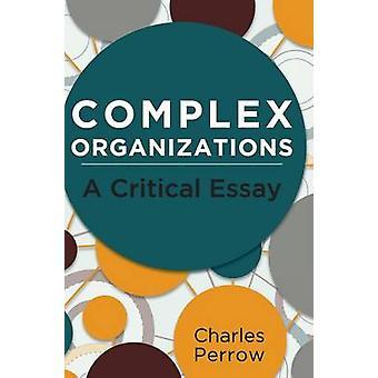 Complex Organizations A Critical Essay by Perrow & Charles