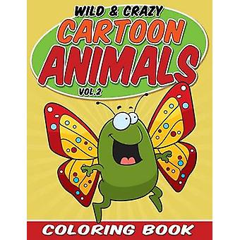Wild  Crazy Cartoon Animals Coloring Book Volume 2 by Packer & Bowe