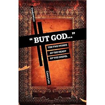 But God... The Two Words at the Heart of the Gospel by Lute & Casey