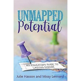 Unmapped Potential An Educators Guide to Lasting Change by Hasson & Julie