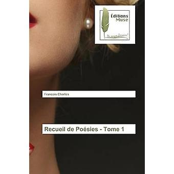 Recueil de Posies  Tome 1 by Charles Franois
