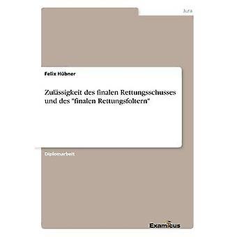 Zulssigkeit des finalen Rettungsschusses und des finalen Rettungsfoltern by Hbner & Felix