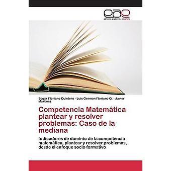 Competencia Matemtica plantear y resolver problemas Caso de la mediana by Floriano Quintero Edgar