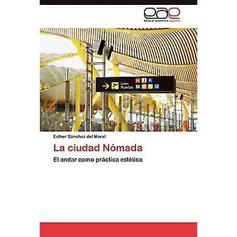 La Ciudad Nomada by S. Nchez Del Moral & Esther