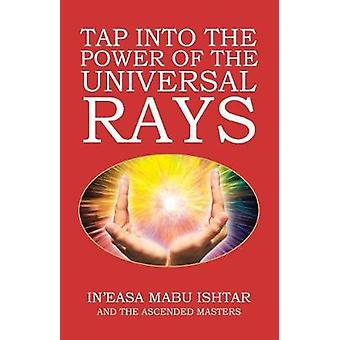 Tap into the Power of the Universal Rays by InEasa mabu Ishtar