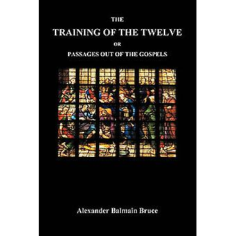 The Training of the Twelve Or Passages Out of the Gospels by Bruce & Alexander Balmain