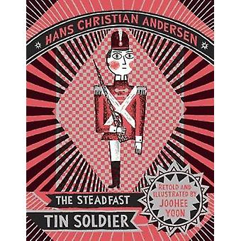 The Steadfast Tin Soldier by Hans Christian Anderson & Illustrated by Joohee Yoon
