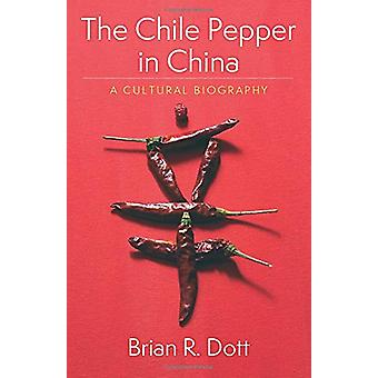 The Chile Pepper in China - A Cultural Biography by Brian R. Dott - 97