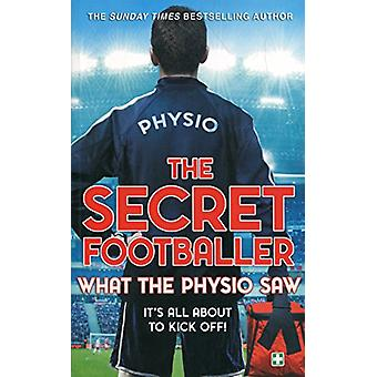 The Secret Footballer - What the Physio Saw... by The Secret Footballe