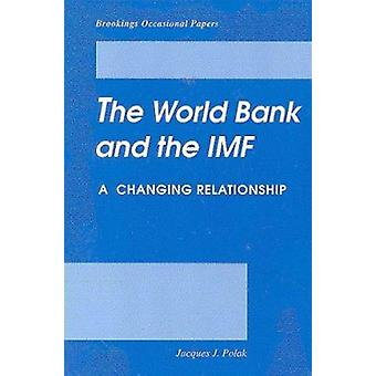 The World Bank and the IMF - A Changing Relationship by Jacques J. Pol