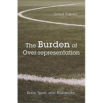 The Burden of Over-representation - Race - Sport - and Philosophy by G