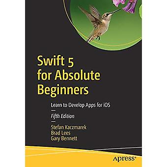 Swift 5 for Absolute Beginners - Learn to Develop Apps for iOS by Stef