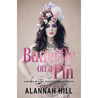Butterfly on a Pin - A memoir of love - despair and reinvention by Ala