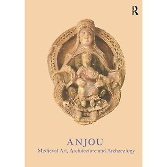 Anjou - Medieval Art - Architecture and Archaeology by John McNeill -
